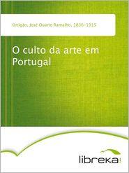 O culto da arte em Portugal - José Duarte Ramalho Ortigão