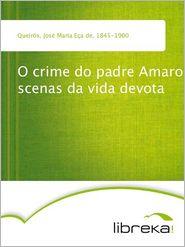 O crime do padre Amaro scenas da vida devota - José Maria Eça de Queirós