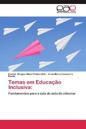 Temas em Educação Inclusiva: - Fundamentos para a sala de aula de ciências - Canavarro Benite, Anna Maria / Borges Vilela-Ribeiro, Eveline (Hrsg.)