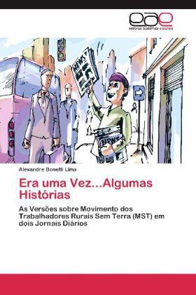 Era uma Vez...Algumas Histórias - As Versões sobre Movimento dos Trabalhadores Rurais Sem Terra (MST) em dois Jornais Diários - Bonetti Lima, Alexandre