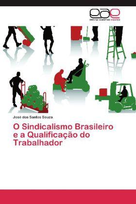 O Sindicalismo Brasileiro e a Qualificação do Trabalhador - Souza, José dos Santos