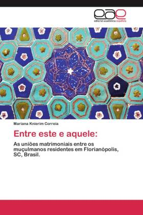 Entre este e aquele: - As uniões matrimoniais entre os muçulmanos residentes em Florianópolis, SC, Brasil. - Knierim Correia, Mariana