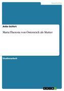 Seifert, Anke: Maria Theresia von Österreich als Mutter
