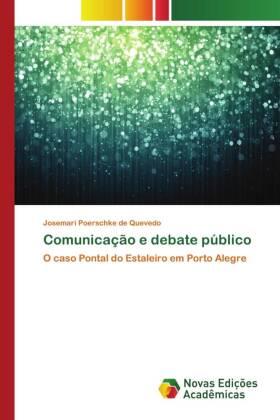 Comunicação e debate público - O caso Pontal do Estaleiro em Porto Alegre - Poerschke de Quevedo, Josemari