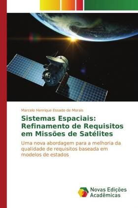 Sistemas Espaciais: Refinamento de Requisitos em Missões de Satélites - Uma nova abordagem para a melhoria da qualidade de requisitos baseada em modelos de estados - Essado de Morais, Marcelo Henrique