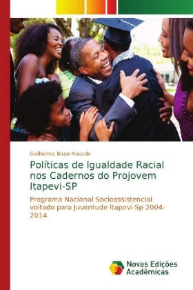 Políticas de Igualdade Racial nos Cadernos do Projovem Itapevi-SP - Programa Nacional Socioassistencial voltado para Juventude Itapevi-Sp 2004-2014 - Macedo, Guilherme Bispo