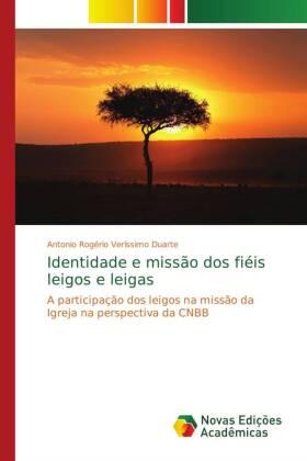 Identidade e missão dos fiéis leigos e leigas - A participação dos leigos na missão da Igreja na perspectiva da CNBB - Veríssimo Duarte, Antonio Rogério