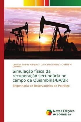Simulação física da recuperação secundária no campo de Quiambina/BA/BR - Engenharia de Reservatórios de Petróleo - Soares Marques, Landson / Lobato, Luiz Carlos / Quintella, Cristina M.