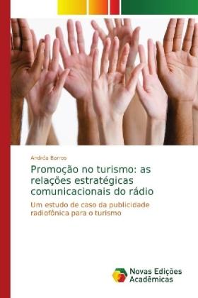 Promoção no turismo: as relações estratégicas comunicacionais do rádio - Um estudo de caso da publicidade radiofônica para o turismo - Barros, Andréa