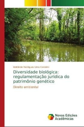 Diversidade biológica: regulamentação jurídica do patrimônio genético - Direito ambiental - Cordeiro, Idelcleide Rodrigues Lima