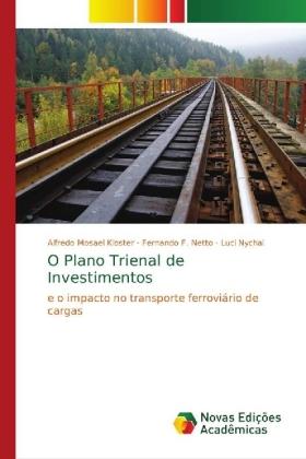 O Plano Trienal de Investimentos - e o impacto no transporte ferroviário de cargas - Kloster, Alfredo Mosael / Netto, Fernando F. / Nychai, Luci
