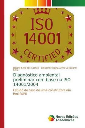 Diagnóstico ambiental preliminar com base na ISO 14001/2004 - Estudo de caso de uma construtora em Recife/PE - Silva dos Santos, Daiany / Regina Alves Cavalcanti Silva, Elisabeth