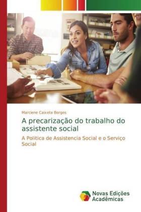 A precarização do trabalho do assistente social - A Politica de Assistencia Social e o Serviço Social - Caixeta Borges, Marciene