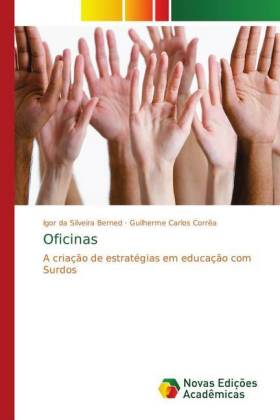 Oficinas - A criação de estratégias em educação com Surdos - Berned, Igor da Silveira / Carlos Corrêa, Guilherme