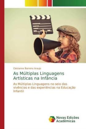 As Múltiplas Linguagens Artísticas na Infância - As Múltiplas Linguagens no seio das vivências e das experiências na Educação Infantil - Barreira Araujo, Cleicianne