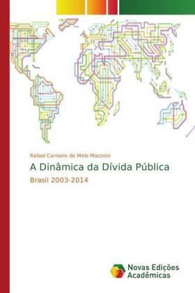 A Dinâmica da Dívida Pública - Brasil 2003-2014 - Carneiro de Melo Mazzoni, Rafael
