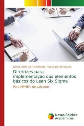 Diretrizes para implementação dos elementos básicos do Lean Six Sigma - Para MPME's de calçados - F. Mendonça, Jeanne Sidrim de / Oliveira, Otávio José de