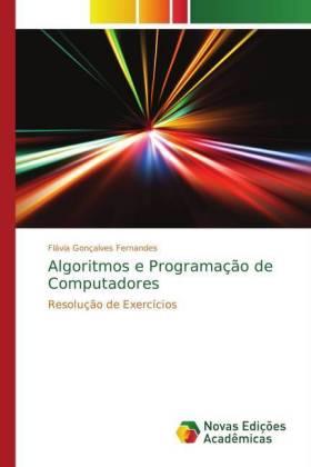 Algoritmos e Programação de Computadores - Resolução de Exercícios - Fernandes, Flávia Gonçalves