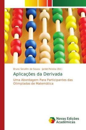 Aplicações da Derivada - Uma Abordagem Para Participantes das Olimpíadas de Matemática - Serafim de Souza, Bruno / Pereira, Jardel (Hrsg.)