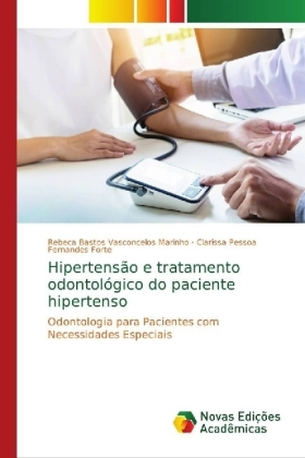Hipertensão e tratamento odontológico do paciente hipertenso - Odontologia para Pacientes com Necessidades Especiais - Bastos Vasconcelos Marinho, Rebeca / Pessoa Fernandes Forte, Clarissa