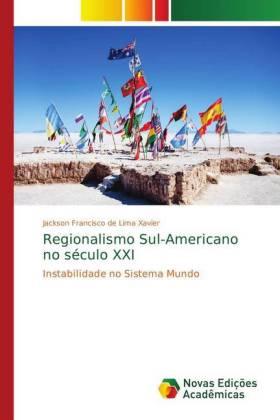 Regionalismo Sul-Americano no século XXI - Instabilidade no Sistema Mundo - de Lima Xavier, Jackson Francisco