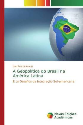 A Geopolítica do Brasil na América Latina - E os Desafios da Integração Sul-americana - Reis de Araujo, Izan