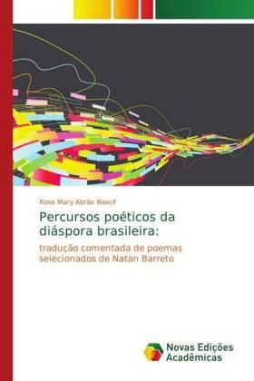 Percursos poéticos da diáspora brasileira: - tradução comentada de poemas selecionados de Natan Barreto - Abrão Nascif, Rose Mary