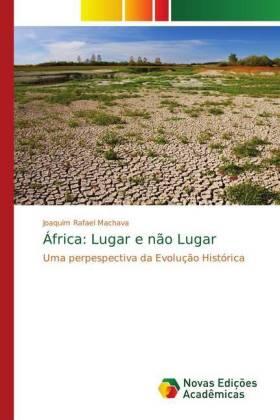 África: Lugar e não Lugar - Uma perpespectiva da Evolução Histórica - Machava, Joaquim Rafael