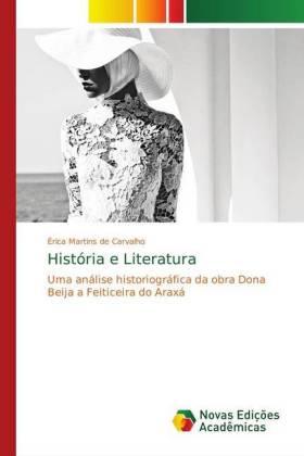 História e Literatura - Uma análise historiográfica da obra Dona Beija a Feiticeira do Araxá - Martins de Carvalho, Érica