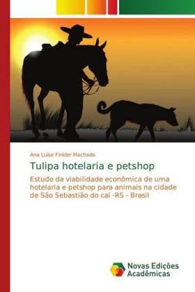 Tulipa hotelaria e petshop - Estudo da viabilidade econômica de uma hotelaria e petshop para animais na cidade de São Sebastião do caí -RS - Brasil