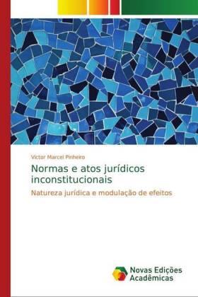 Normas e atos jurídicos inconstitucionais - Natureza jurídica e modulação de efeitos - Pinheiro, Victor Marcel