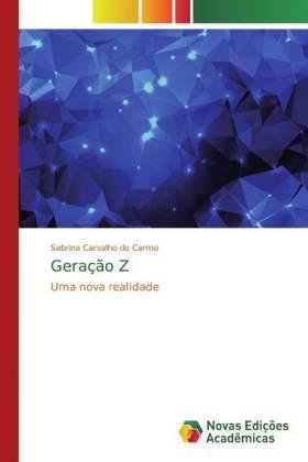 Geração Z - Uma nova realidade - Carvalho do Carmo, Sabrina