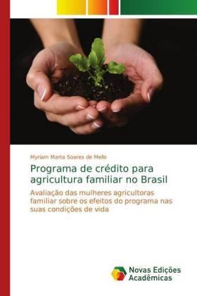 Programa de crédito para agricultura familiar no Brasil - Avaliação das mulheres agricultoras familiar sobre os efeitos do programa nas suas condições de vida - Marta Soares de Mello, Myriam