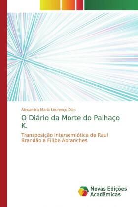 O Diário da Morte do Palhaço K. - Transposição Intersemiótica de Raul Brandão a Filipe Abranches - Dias, Alexandra Maria Lourenço