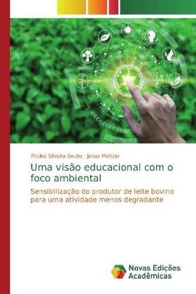 Uma visão educacional com o foco ambiental - Sensibilização do produtor de leite bovino para uma atividade menos degradante - Silveira Souto, Thales / Meltzer, Jonas