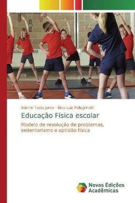 Educação Física escolar - Modelo de resolução de problemas, sedentarismo e aptidão física - Testa Junior, Ademir / Pellegrinotti, Ídico Luiz