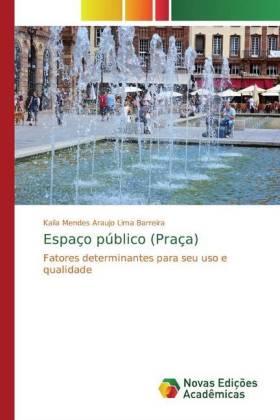 Espaço público (Praça) - Fatores determinantes para seu uso e qualidade - Mendes Araujo Lima Barreira, Kaila