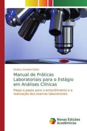 Manual de Práticas Laboratoriais para o Estágio em Análises Clínicas - Passo a passo para o entendimento e a realização dos exames laboratoriais - Zardeto-Sabec, Giuliana