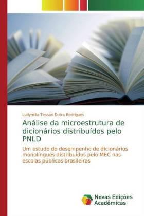 Análise da microestrutura de dicionários distribuídos pelo PNLD - Um estudo do desempenho de dicionários monolíngues distribuídos pelo MEC nas escolas públicas brasileiras - Tessari Dutra Rodrigues, Ludymilla