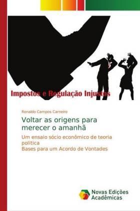 Voltar as origens para merecer o amanhã - Um ensaio sócio econômico de teoria politica Bases para um Acordo de Vontades - Carneiro, Ronaldo Campos