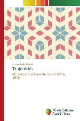 Trajetórias - Minimalismo e Steve Reich de 1965 a 1976 - de Aquino, Leonardo