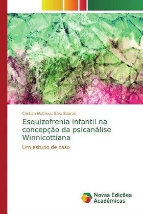 Esquizofrenia infantil na concepção da psicanálise Winnicottiana - Um estudo de caso - Silva Soares, Cristian Matheus