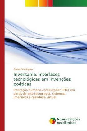 Inventania: interfaces tecnológicas em invenções poéticas - Interação humano-computador (IHC) em obras de arte tecnologia, sistemas imersivos e realidade virtual - Domingues, Gilson