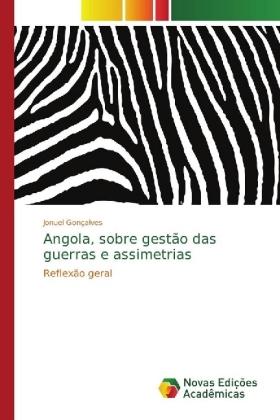 Angola, sobre gestão das guerras e assimetrias - Reflexão geral - Gonçalves, Jonuel