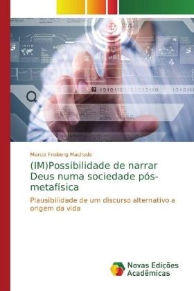 IM)Possibilidade de narrar Deus numa sociedade pós-metafísica - Plausibilidade de um discurso alternativo a origem da vida - Fraiberg Machado, Marcio