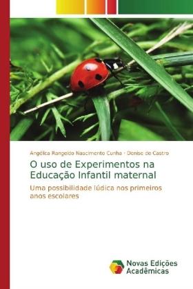 O uso de Experimentos na Educação Infantil maternal - Uma possibilidade lúdica nos primeiros anos escolares - Rangeldo Nascimento Cunha, Angélica / de Castro, Denise