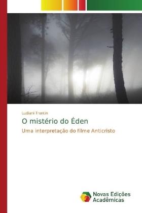O mistério do Éden - Uma interpretação do filme Anticristo - Trentin, Ludiani