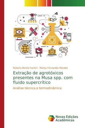 Extração de agrotóxicos presentes na Musa spp. com fluido supercrítico - Análise técnica e termodinâmica - Benicá Sartori, Roberta / Fernandes Mendes, Marisa