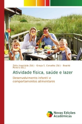 Atividade física, saúde e lazer - Desenvolvimento infantil e comportamentos alimentares - Anastácio, Zélia (Hrsg.) / Carvalho, Graça S. (Hrsg.) / Pereira, Beatriz (Hrsg.)