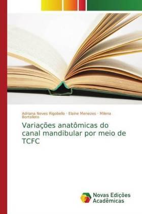 Variações anatômicas do canal mandibular por meio de TCFC - Neves Rigobello, Adriana / Menezes, Elaine / Bortolloto, Milena